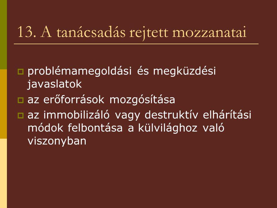 13. A tanácsadás rejtett mozzanatai  problémamegoldási és megküzdési javaslatok  az erőforrások mozgósítása  az immobilizáló vagy destruktív elhárí