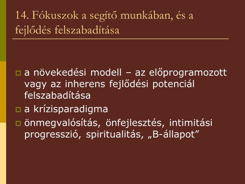 14. Fókuszok a segítő munkában, és a fejlődés felszabadítása  a növekedési modell – az előprogramozott vagy az inherens fejlődési potenciál felszabad