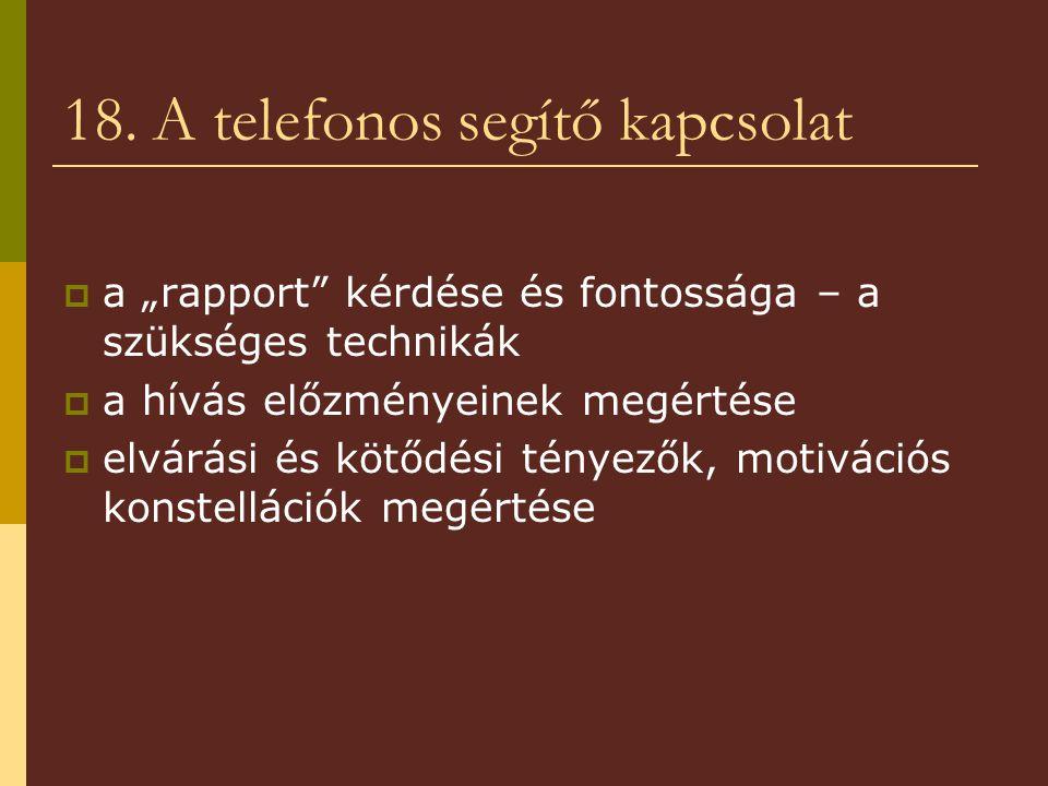 """18. A telefonos segítő kapcsolat  a """"rapport"""" kérdése és fontossága – a szükséges technikák  a hívás előzményeinek megértése  elvárási és kötődési"""