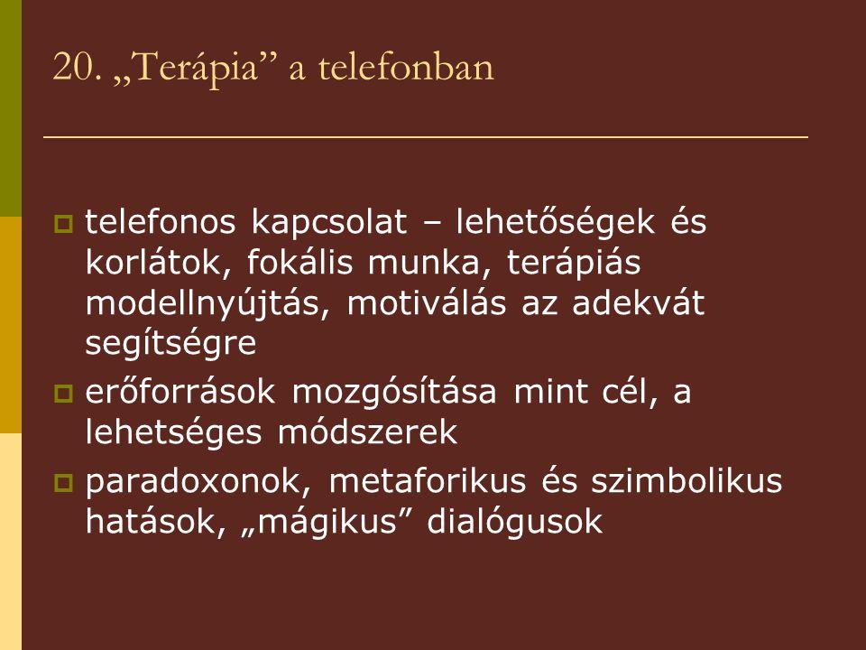 """20. """"Terápia"""" a telefonban  telefonos kapcsolat – lehetőségek és korlátok, fokális munka, terápiás modellnyújtás, motiválás az adekvát segítségre  e"""