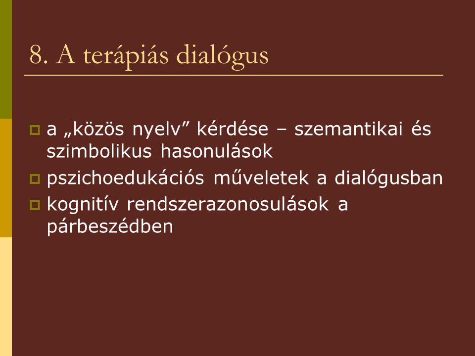 """8. A terápiás dialógus  a """"közös nyelv"""" kérdése – szemantikai és szimbolikus hasonulások  pszichoedukációs műveletek a dialógusban  kognitív rendsz"""