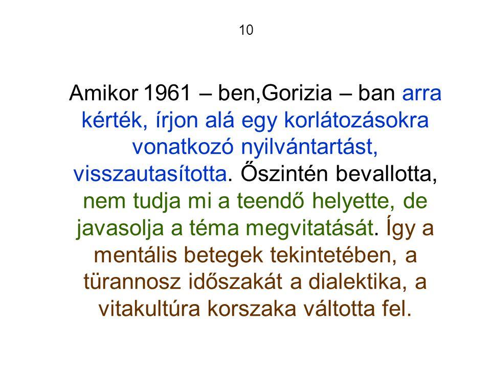 10 Amikor 1961 – ben,Gorizia – ban arra kérték, írjon alá egy korlátozásokra vonatkozó nyilvántartást, visszautasította.