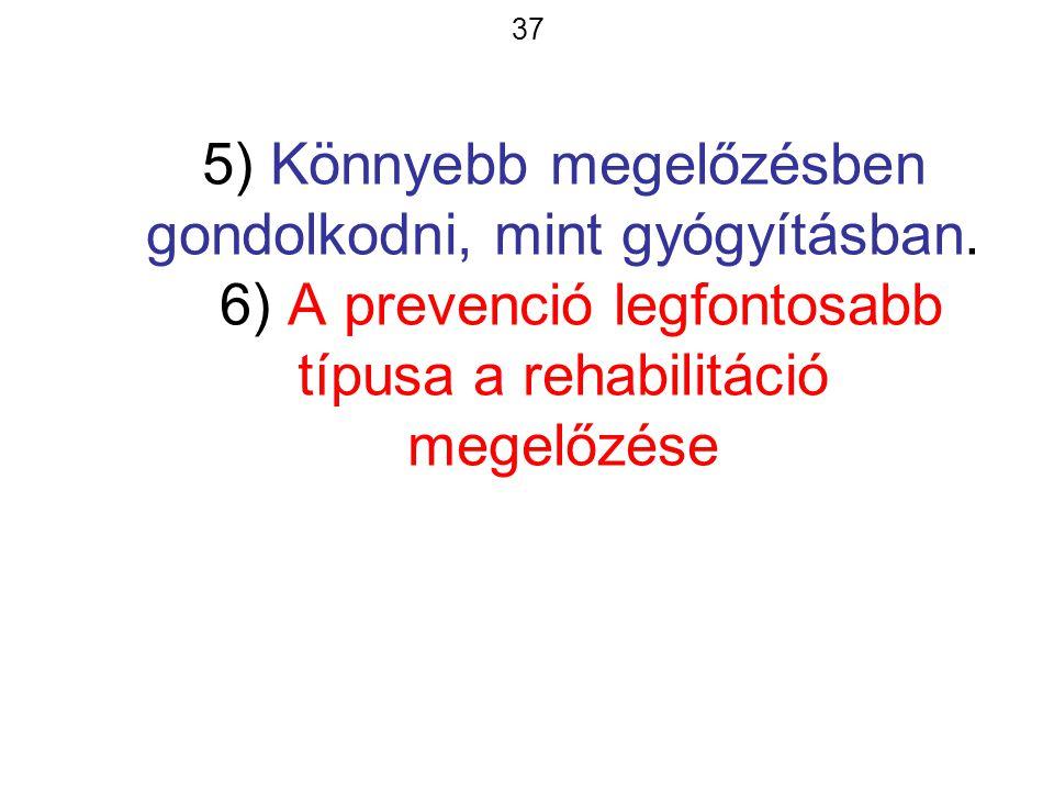 37 5) Könnyebb megelőzésben gondolkodni, mint gyógyításban.