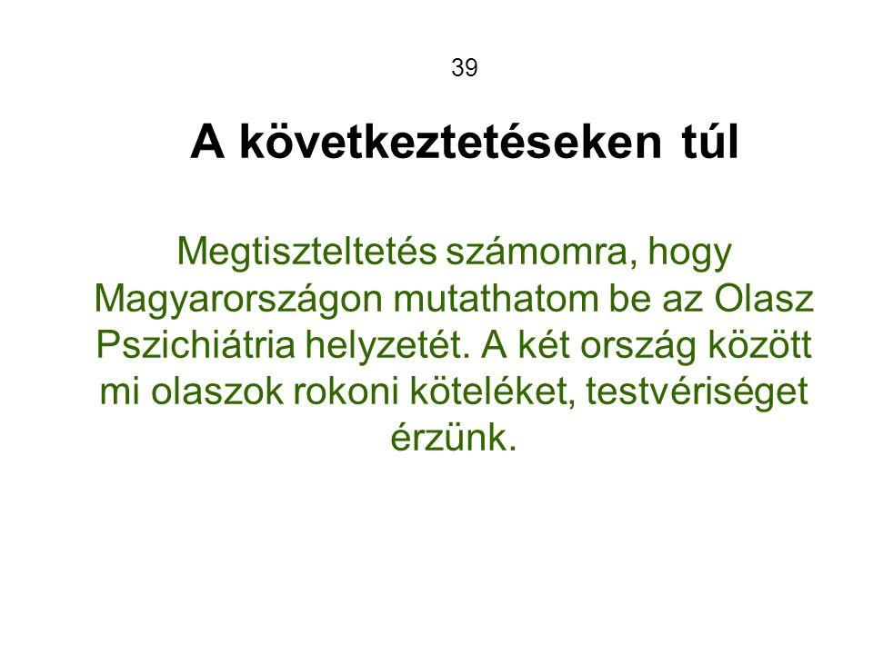 39 A következtetéseken túl Megtiszteltetés számomra, hogy Magyarországon mutathatom be az Olasz Pszichiátria helyzetét.
