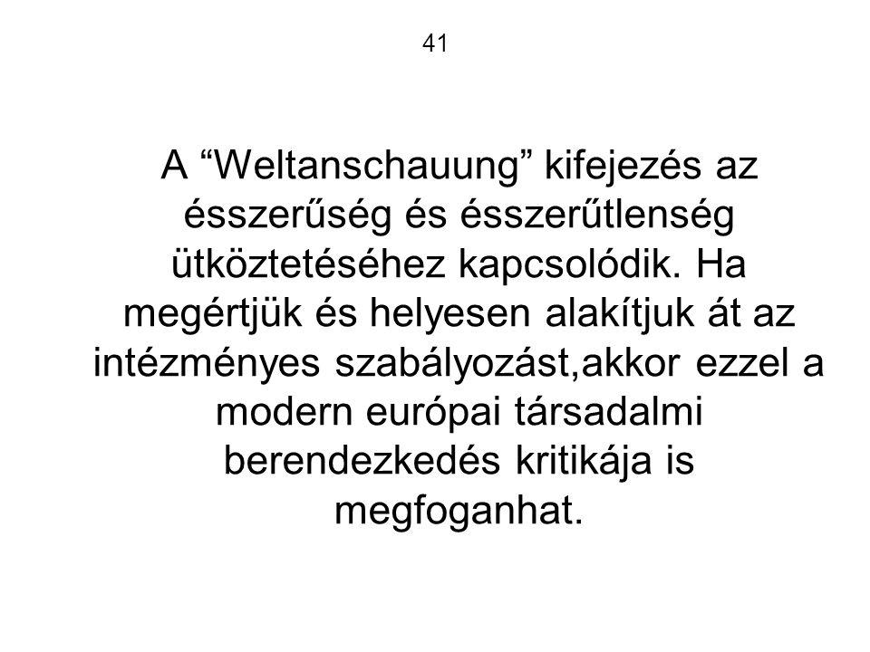 41 A Weltanschauung kifejezés az ésszerűség és ésszerűtlenség ütköztetéséhez kapcsolódik.
