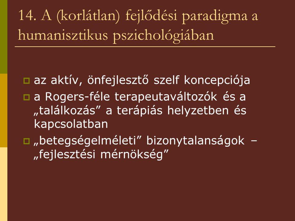 14. A (korlátlan) fejlődési paradigma a humanisztikus pszichológiában  az aktív, önfejlesztő szelf koncepciója  a Rogers-féle terapeutaváltozók és a
