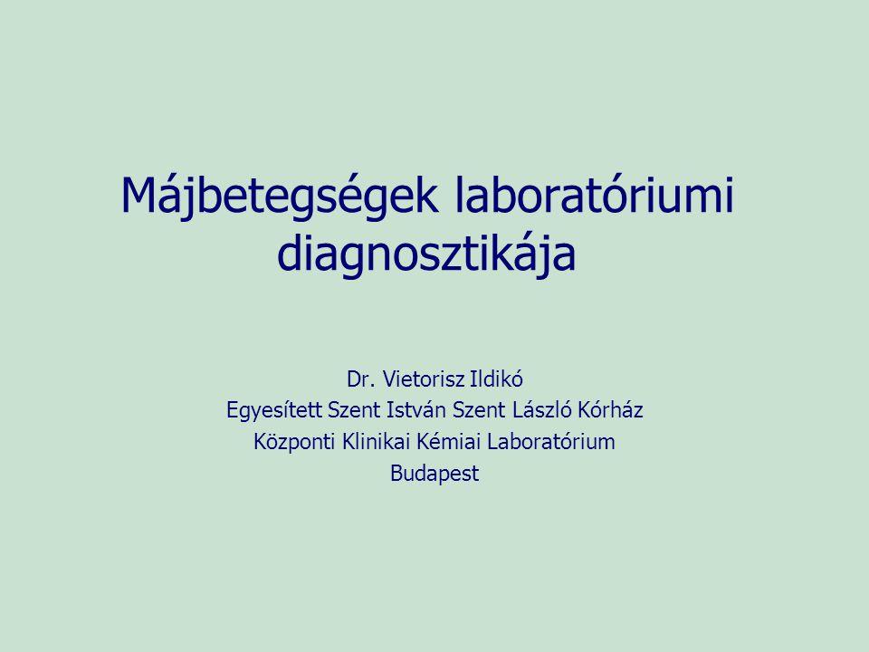 Májbetegségek laboratóriumi diagnosztikája Dr. Vietorisz Ildikó Egyesített Szent István Szent László Kórház Központi Klinikai Kémiai Laboratórium Buda