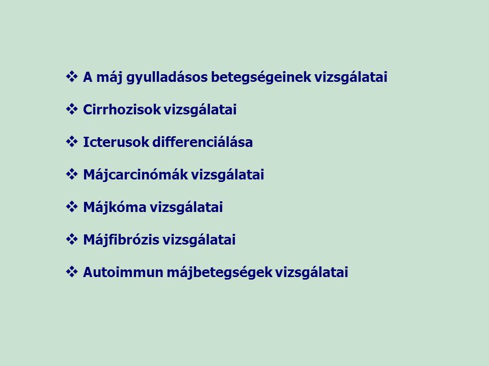   A máj gyulladásos betegségeinek vizsgálatai   Cirrhozisok vizsgálatai   Icterusok differenciálása   Májcarcinómák vizsgálatai   Májkóma vi