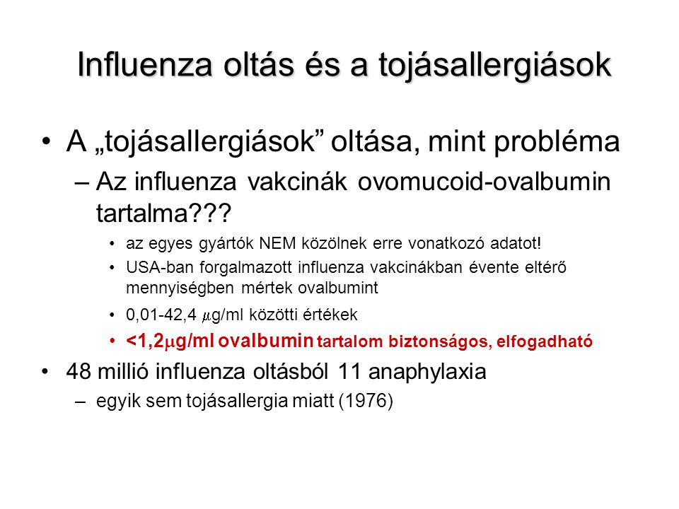 """Influenza oltás és a tojásallergiások Influenza oltás és a tojásallergiások A """"tojásallergiások"""" oltása, mint probléma –Az influenza vakcinák ovomucoi"""