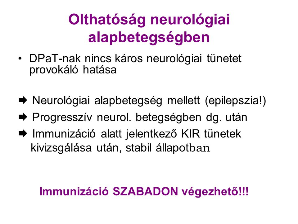 Olthatóság neurológiai alapbetegségben DPaT-nak nincs káros neurológiai tünetet provokáló hatása  Neurológiai alapbetegség mellett (epilepszia!)  Pr