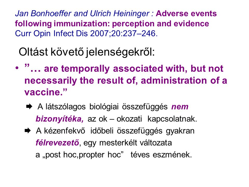 Jan Bonhoeffer and Ulrich Heininger : Adverse events following immunization: perception and evidence Curr Opin Infect Dis 2007;20:237–246. Oltást köve