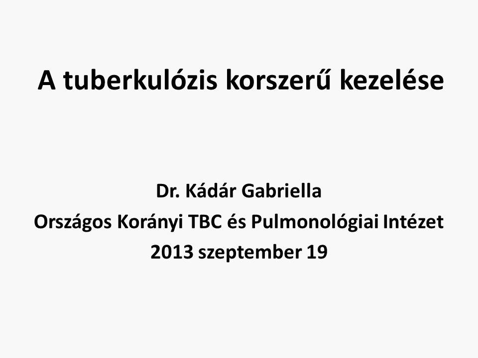 A tuberkulózis korszerű kezelése Dr. Kádár Gabriella Országos Korányi TBC és Pulmonológiai Intézet 2013 szeptember 19