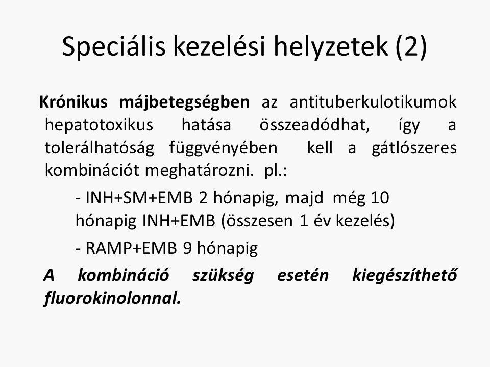 Speciális kezelési helyzetek (2) Krónikus májbetegségben az antituberkulotikumok hepatotoxikus hatása összeadódhat, így a tolerálhatóság függvényében
