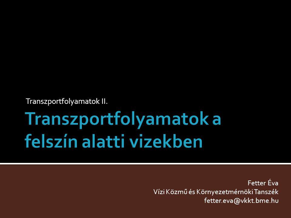 Transzportfolyamatok II. Fetter Éva Vízi Közmű és Környezetmérnöki Tanszék fetter.eva@vkkt.bme.hu