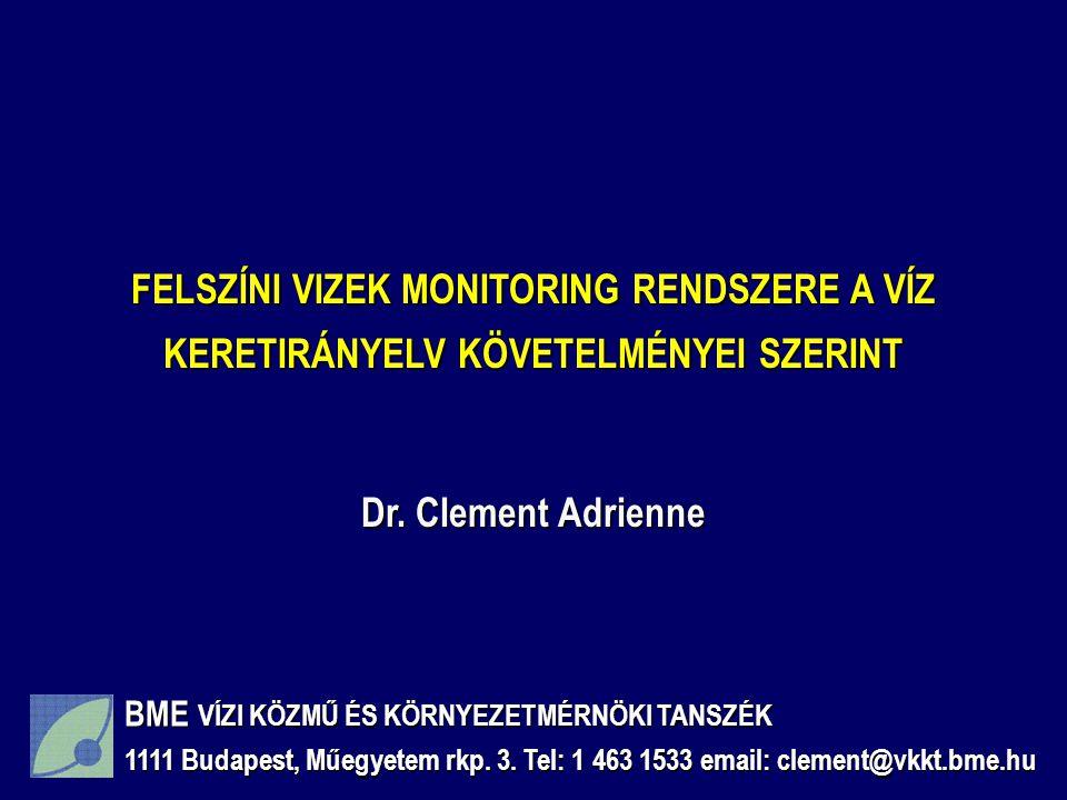 FELSZÍNI VIZEK MONITORING RENDSZERE A VÍZ KERETIRÁNYELV KÖVETELMÉNYEI SZERINT Dr. Clement Adrienne BME VÍZI KÖZMŰ ÉS KÖRNYEZETMÉRNÖKI TANSZÉK 1111 Bud