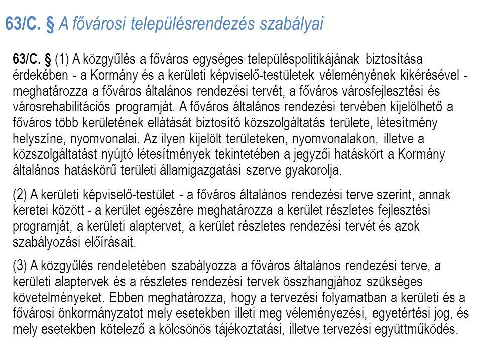 63/C. § A fővárosi településrendezés szabályai 63/C. § (1) A közgyűlés a főváros egységes településpolitikájának biztosítása érdekében - a Kormány és