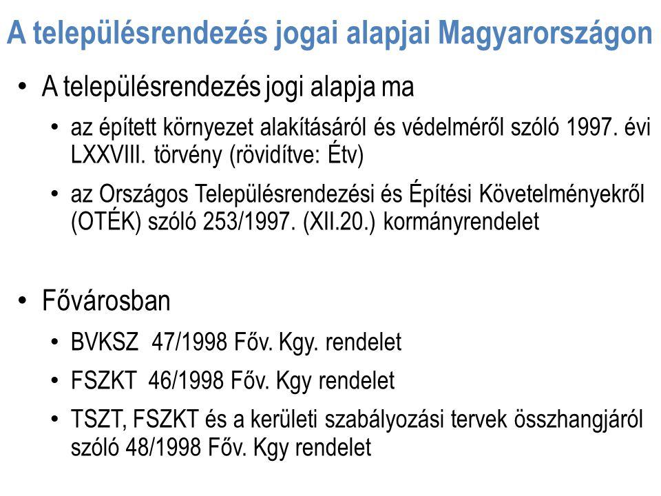 A településrendezés jogai alapjai Magyarországon A településrendezés jogi alapja ma az épített környezet alakításáról és védelméről szóló 1997. évi LX