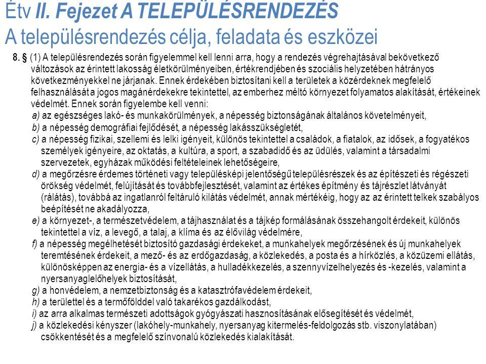 Étv II. Fejezet A TELEPÜLÉSRENDEZÉS A településrendezés célja, feladata és eszközei 8. § (1) A településrendezés során figyelemmel kell lenni arra, ho