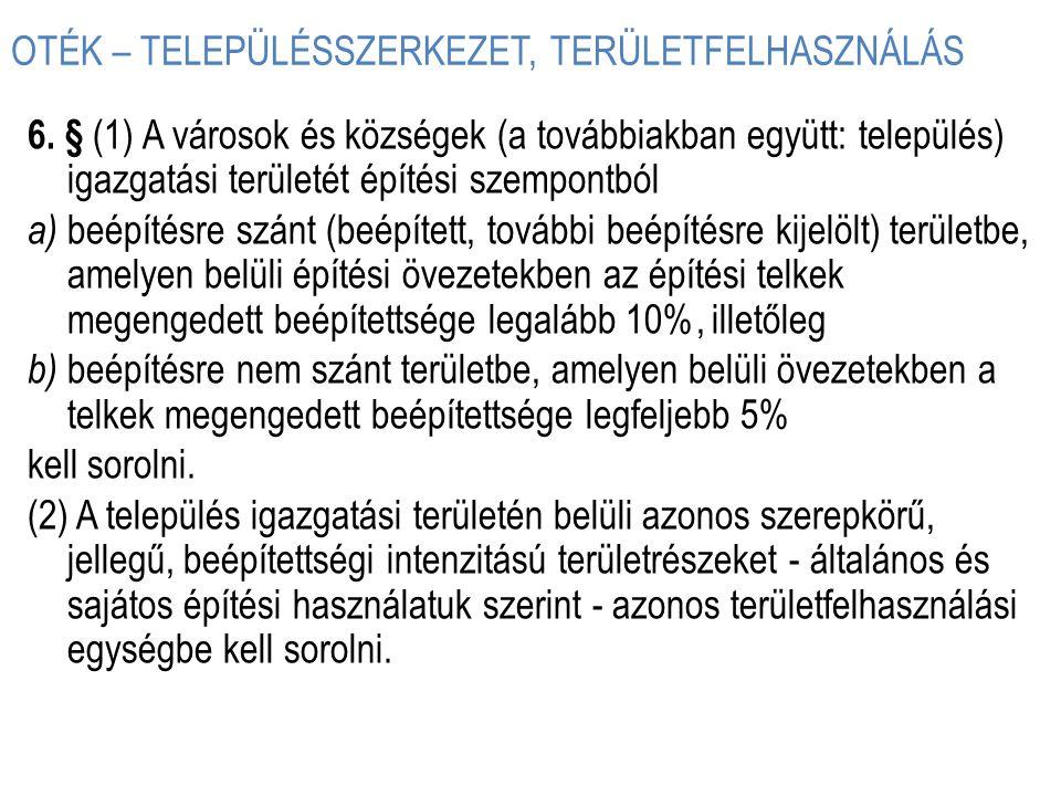 OTÉK – TELEPÜLÉSSZERKEZET, TERÜLETFELHASZNÁLÁS 6. § (1) A városok és községek (a továbbiakban együtt: település) igazgatási területét építési szempont