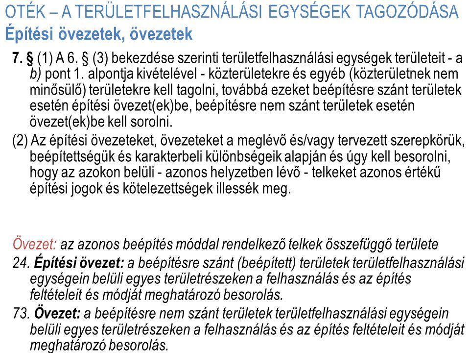OTÉK – A TERÜLETFELHASZNÁLÁSI EGYSÉGEK TAGOZÓDÁSA Építési övezetek, övezetek 7. § (1) A 6. § (3) bekezdése szerinti területfelhasználási egységek terü
