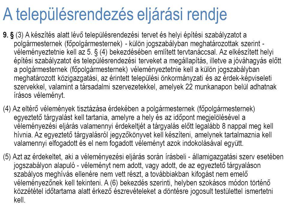A településrendezés eljárási rendje 9. § (3) A készítés alatt lévő településrendezési tervet és helyi építési szabályzatot a polgármesternek (főpolgár