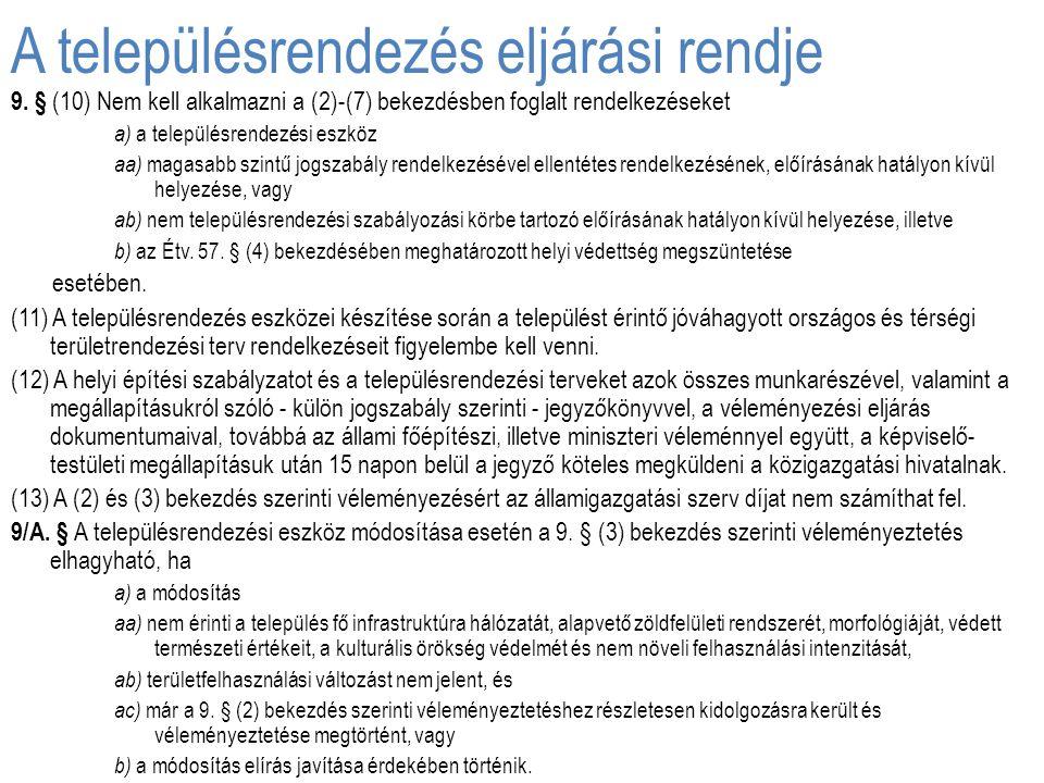 A településrendezés eljárási rendje 9. § (10) Nem kell alkalmazni a (2)-(7) bekezdésben foglalt rendelkezéseket a) a településrendezési eszköz aa) mag