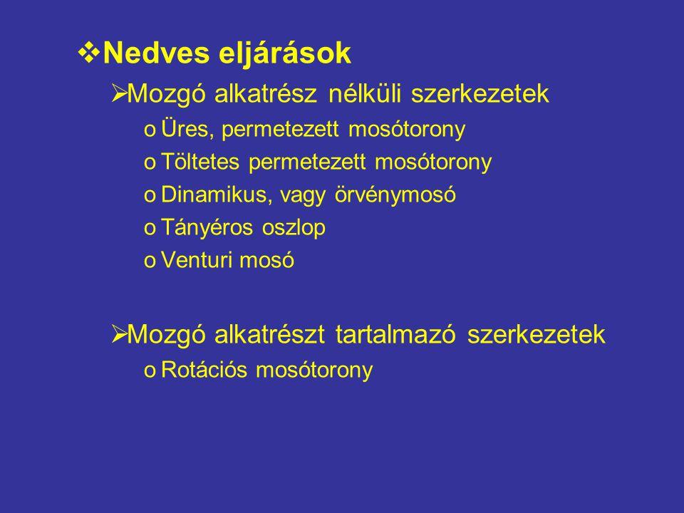  Nedves eljárások  Mozgó alkatrész nélküli szerkezetek oÜres, permetezett mosótorony oTöltetes permetezett mosótorony oDinamikus, vagy örvénymosó oT