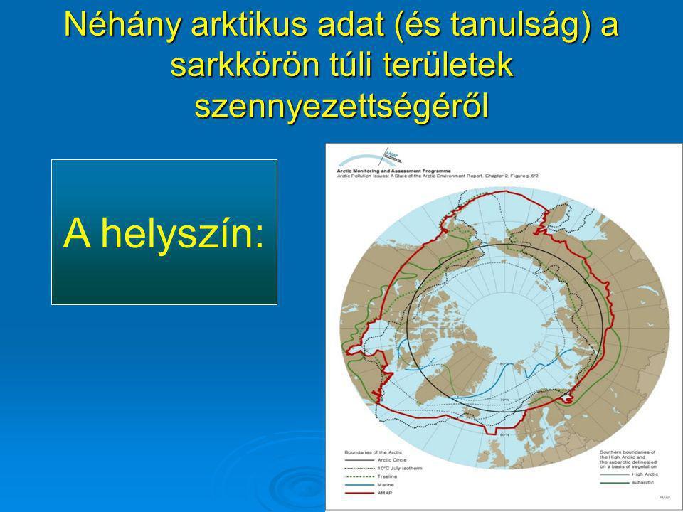 Néhány arktikus adat (és tanulság) a sarkkörön túli területek szennyezettségéről A helyszín: