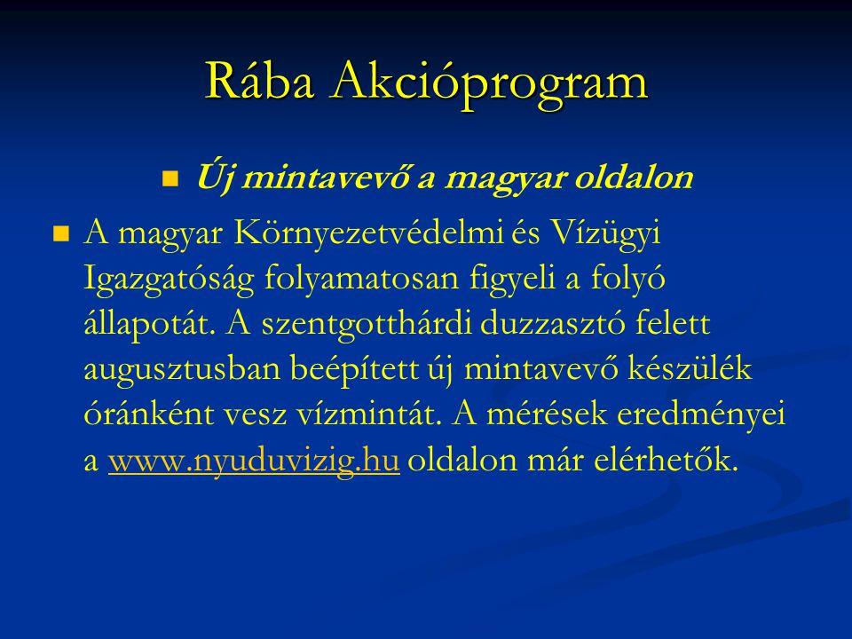 Rába Akcióprogram Új mintavevő a magyar oldalon A magyar Környezetvédelmi és Vízügyi Igazgatóság folyamatosan figyeli a folyó állapotát. A szentgotthá