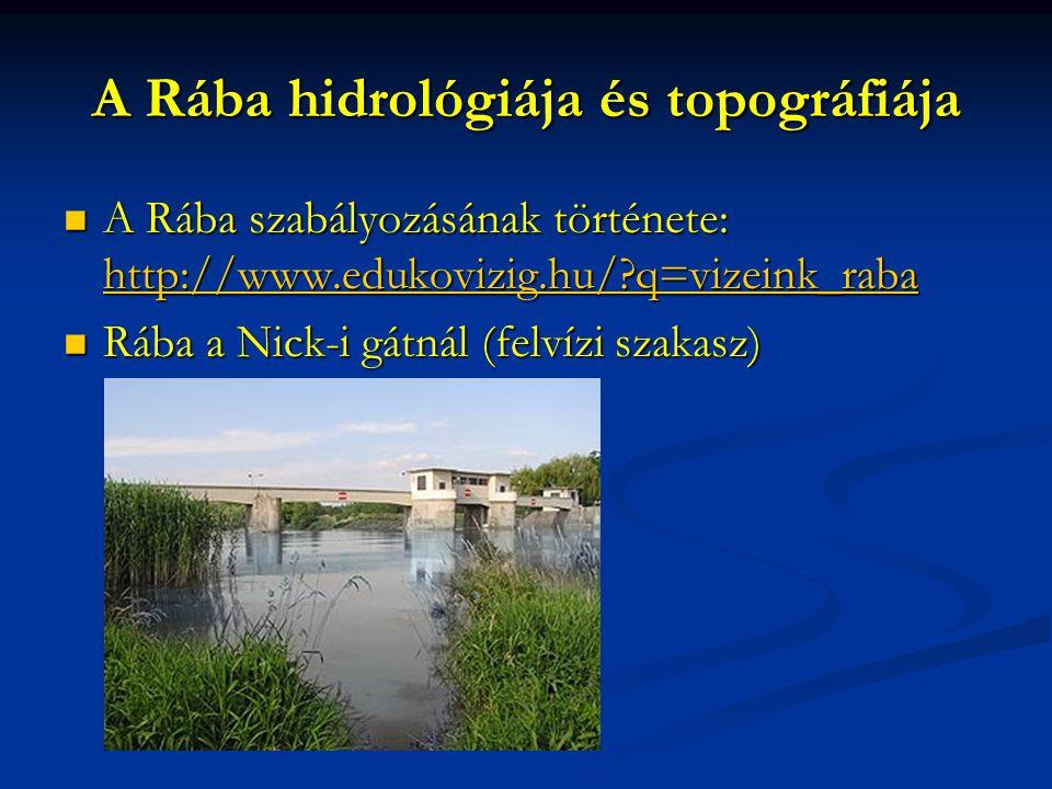 A Rába hidrológiája és topográfiája A Rába szabályozásának története: http://www.edukovizig.hu/?q=vizeink_raba A Rába szabályozásának története: http: