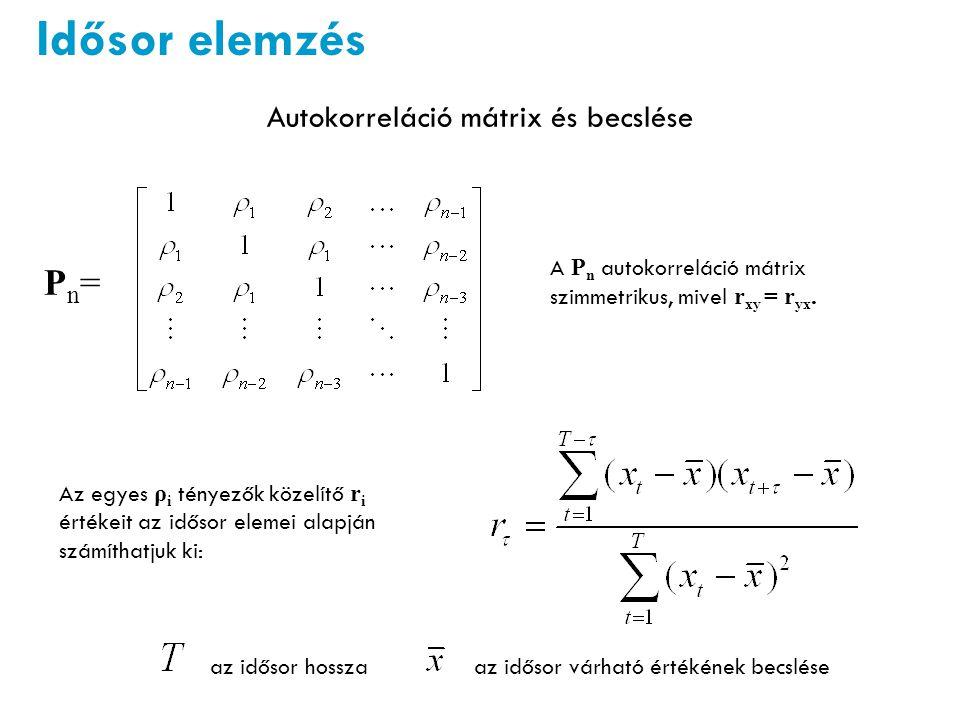 Idősor elemzés Autokorreláció mátrix és becslése Pn=Pn= az idősor hosszaaz idősor várható értékének becslése A P n autokorreláció mátrix szimmetrikus, mivel r xy = r yx.