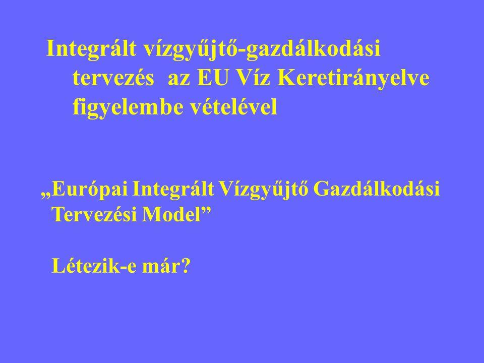 """Integrált vízgyűjtő-gazdálkodási tervezés az EU Víz Keretirányelve figyelembe vételével """"Európai Integrált Vízgyűjtő Gazdálkodási Tervezési Model Létezik-e már"""