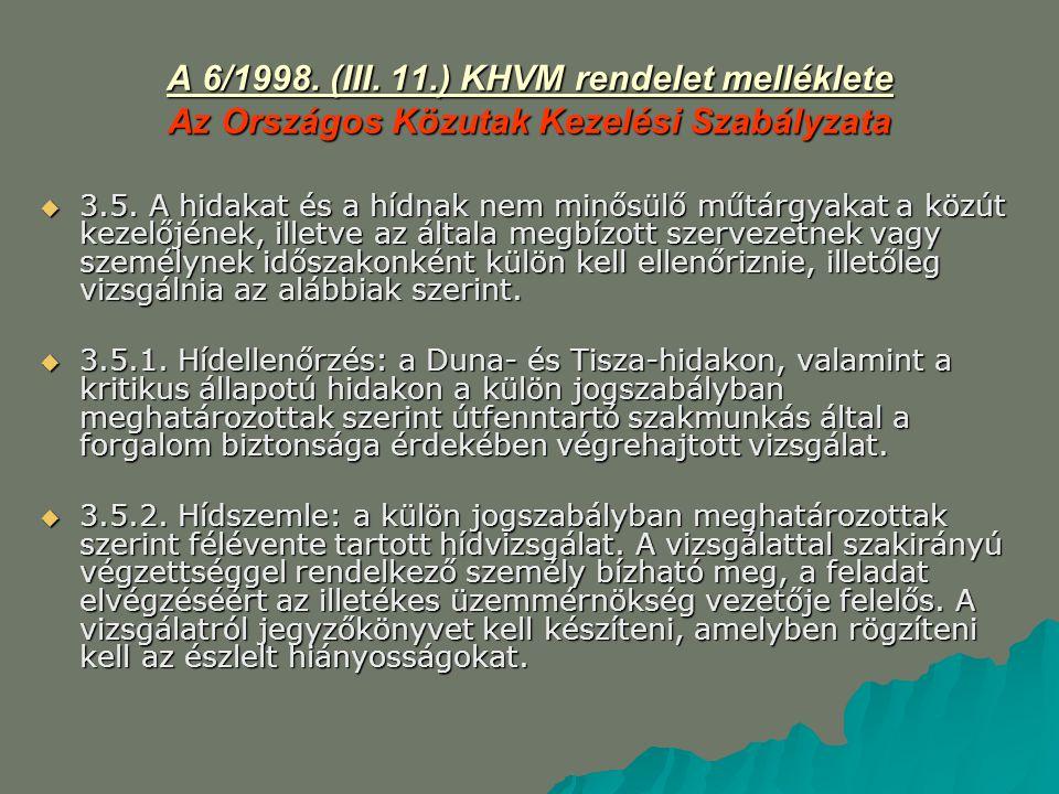 A 6/1998. (III. 11.) KHVM rendelet melléklete Az Országos Közutak Kezelési Szabályzata  3.5. A hidakat és a hídnak nem minősülő műtárgyakat a közút k