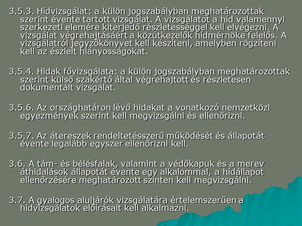 3.5.3. Hídvizsgálat: a külön jogszabályban meghatározottak szerint évente tartott vizsgálat. A vizsgálatot a híd valamennyi szerkezeti elemére kiterje