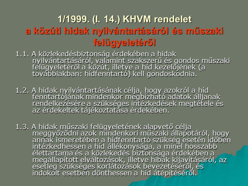1/1999. (I. 14.) KHVM rendelet a közúti hidak nyilvántartásáról és műszaki felügyeletéről 1.1. A közlekedésbiztonság érdekében a hidak nyilvántartásár