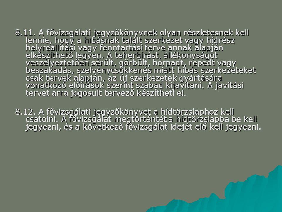 8.11. A fővizsgálati jegyzőkönyvnek olyan részletesnek kell lennie, hogy a hibásnak talált szerkezet vagy hídrész helyreállítási vagy fenntartási terv