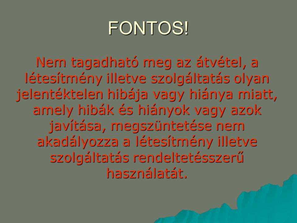 FONTOS! Nem tagadható meg az átvétel, a létesítmény illetve szolgáltatás olyan jelentéktelen hibája vagy hiánya miatt, amely hibák és hiányok vagy azo