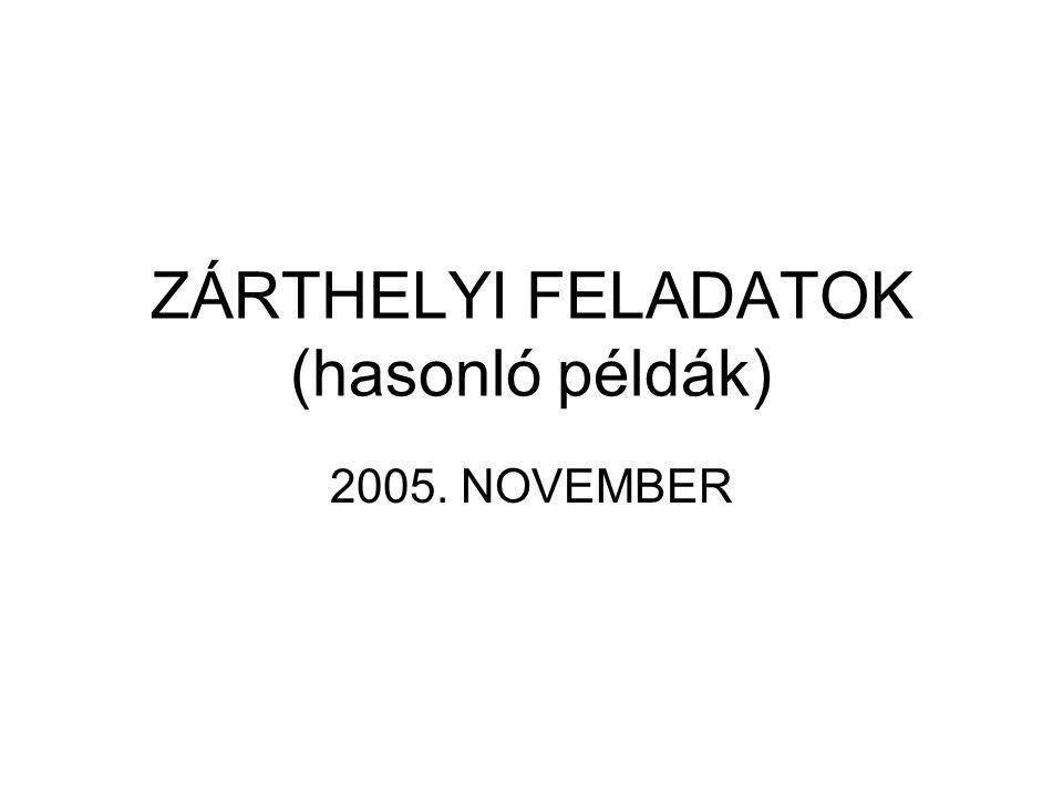 ZÁRTHELYI FELADATOK (hasonló példák) 2005. NOVEMBER