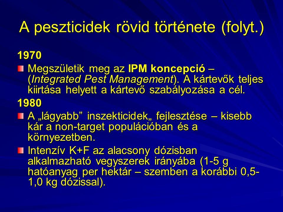 A peszticidek rövid története (folyt.) 1970 Megszületik meg az IPM koncepció – (Integrated Pest Management). A kártevők teljes kiirtása helyett a kárt