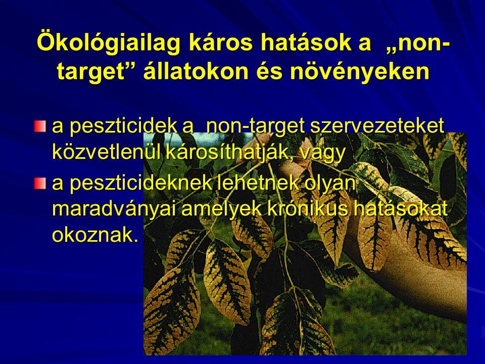 """Ökológiailag káros hatások a """"non- target"""" állatokon és növényeken a peszticidek a non-target szervezeteket közvetlenül károsíthatják, vagy a pesztici"""