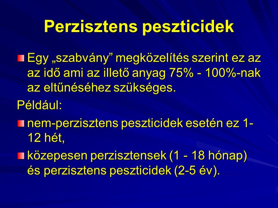 """Perzisztens peszticidek Egy """"szabvány"""" megközelítés szerint ez az az idő ami az illető anyag 75% - 100%-nak az eltűnéséhez szükséges. Például: nem-per"""