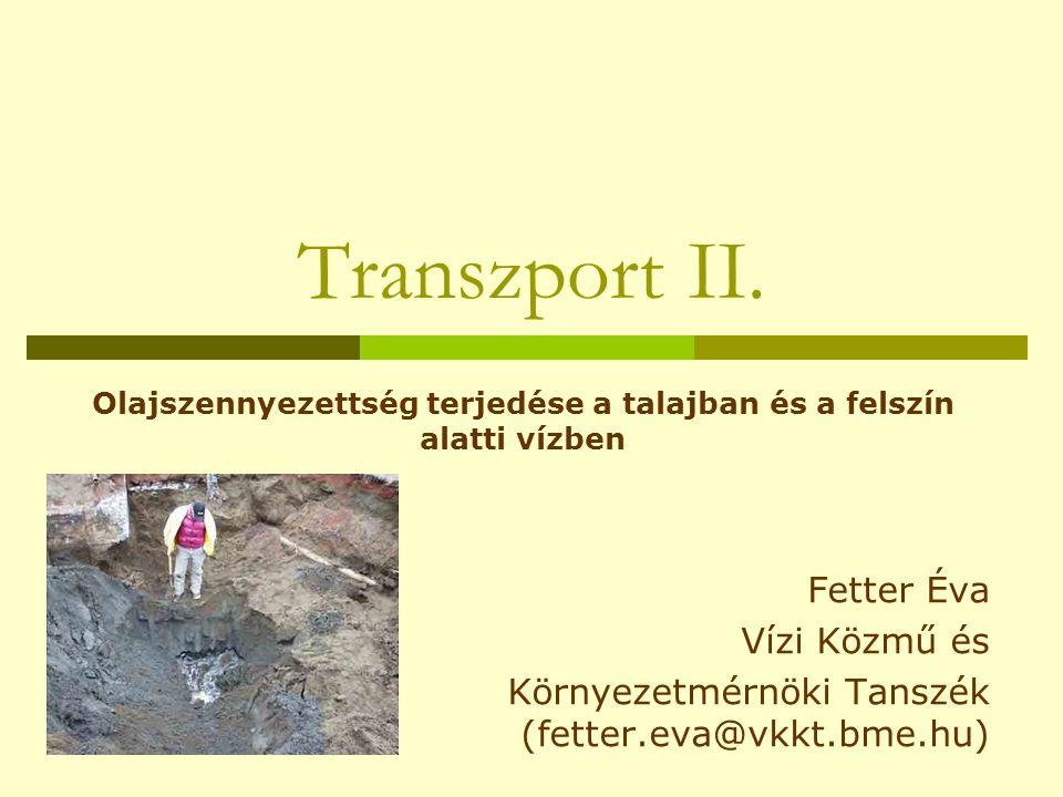 Transzport II. Olajszennyezettség terjedése a talajban és a felszín alatti vízben Fetter Éva Vízi Közmű és Környezetmérnöki Tanszék (fetter.eva@vkkt.b