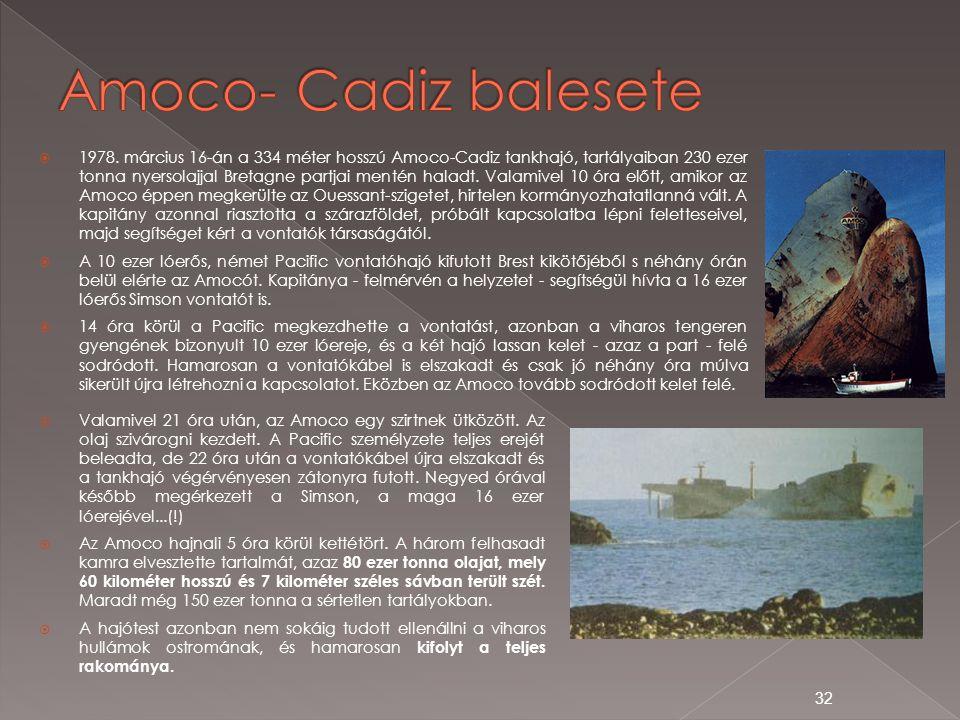  1978. március 16-án a 334 méter hosszú Amoco-Cadiz tankhajó, tartályaiban 230 ezer tonna nyersolajjal Bretagne partjai mentén haladt. Valamivel 10 ó