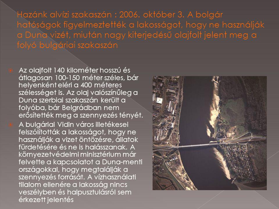  Az olajfolt 140 kilométer hosszú és átlagosan 100-150 méter széles, bár helyenként eléri a 400 méteres szélességet is. Az olaj valószínűleg a Duna s