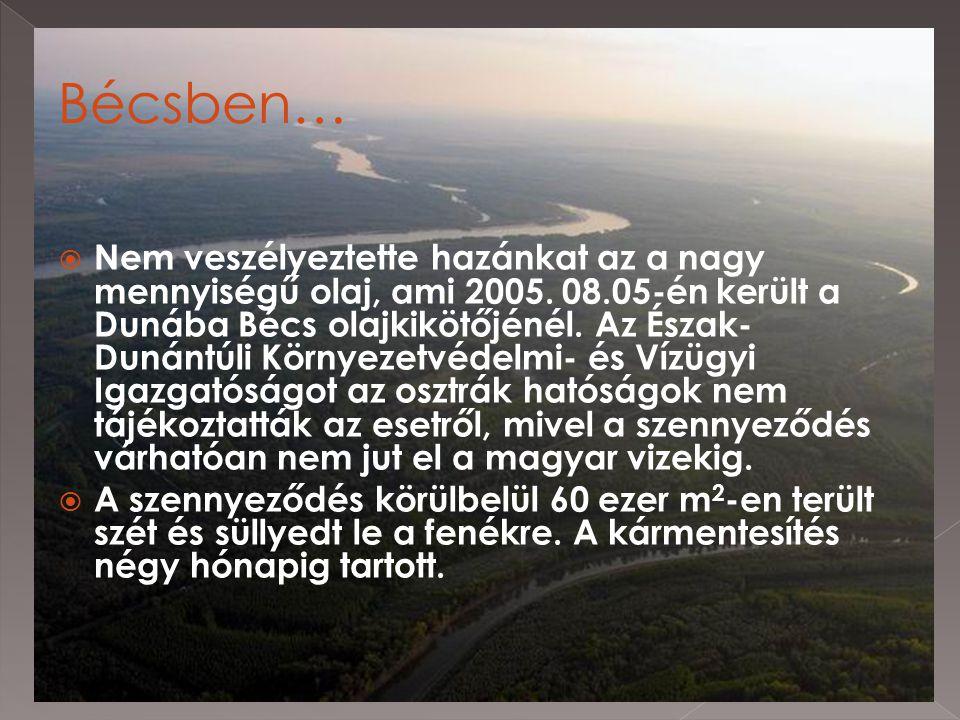  Nem veszélyeztette hazánkat az a nagy mennyiségű olaj, ami 2005. 08.05-én került a Dunába Bécs olajkikötőjénél. Az Észak- Dunántúli Környezetvédelmi