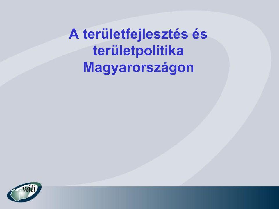 A területfejlesztés és területpolitika Magyarországon