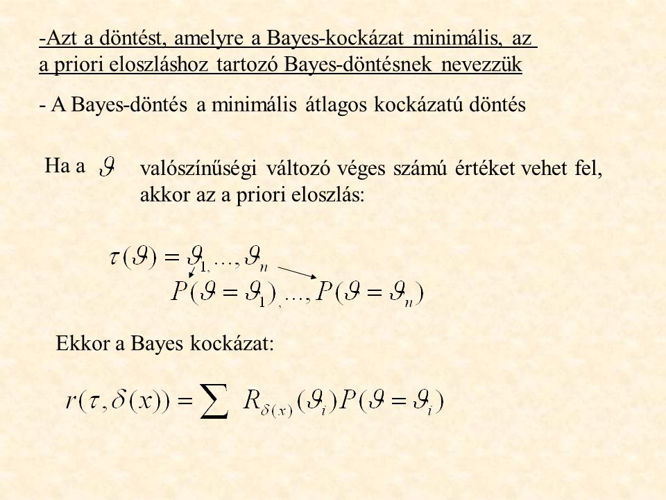 -Azt a döntést, amelyre a Bayes-kockázat minimális, az a priori eloszláshoz tartozó Bayes-döntésnek nevezzük - A Bayes-döntés a minimális átlagos kock