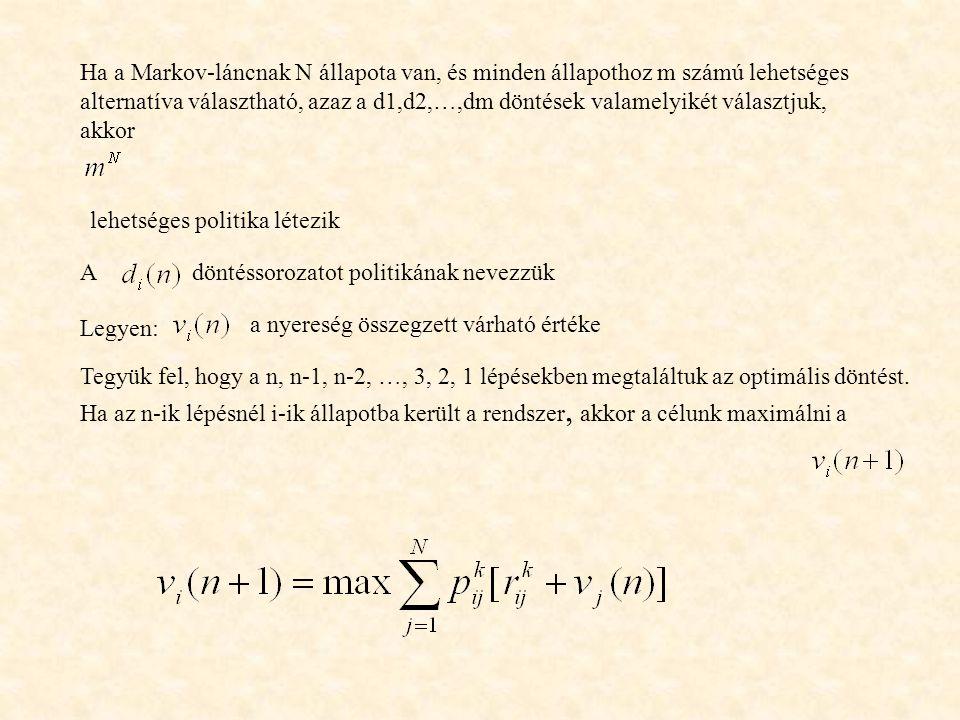 Ha a Markov-láncnak N állapota van, és minden állapothoz m számú lehetséges alternatíva választható, azaz a d1,d2,…,dm döntések valamelyikét választju