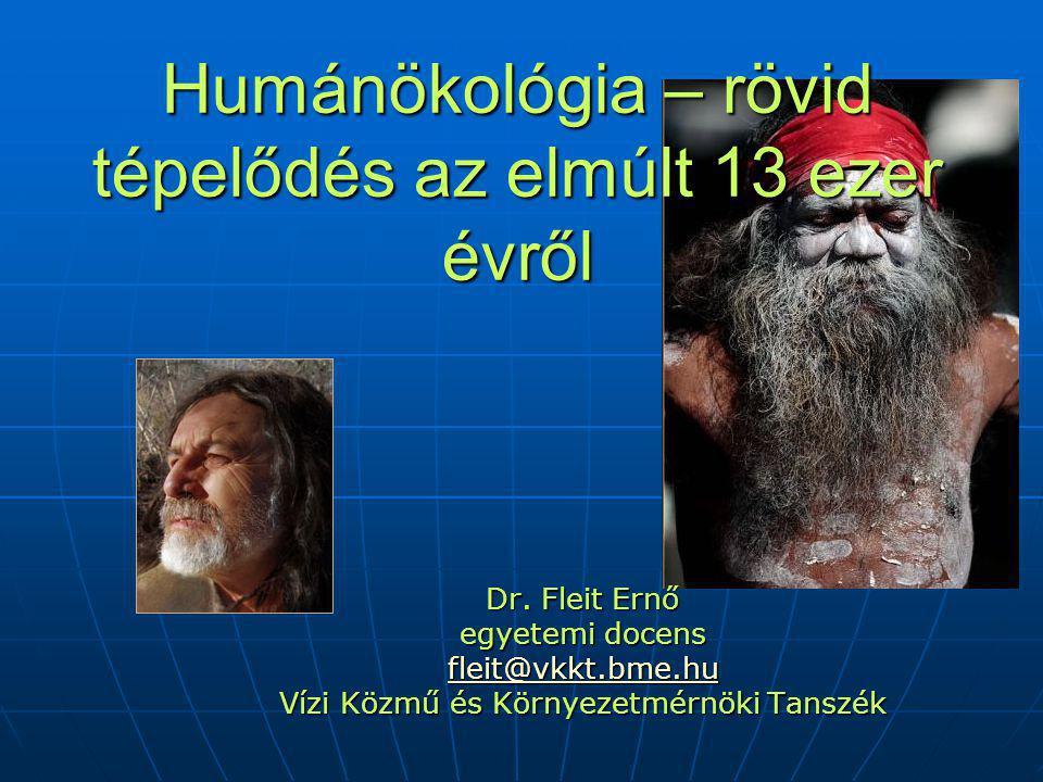Humánökológia – rövid tépelődés az elmúlt 13 ezer évről Dr.