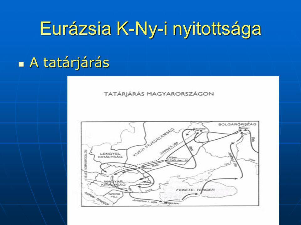Eurázsia K-Ny-i nyitottsága A tatárjárás A tatárjárás